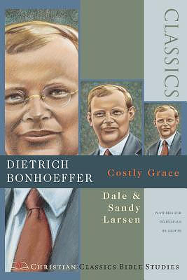 Dietrich Bonhoeffer: Costly Grace