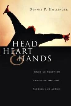 Head, Heart, and Hands: Bringing Together Christian Thought, Passion, and Action