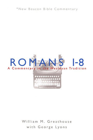 Romans 1-8: New Beacon Bible Commentary