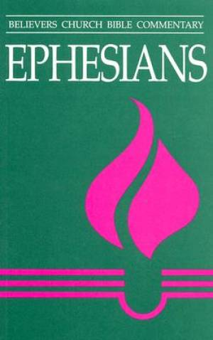 Ephesians : Believers Church Bible Commentary