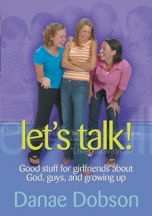 Lets Talk : The Girlfriends Guide To God Guys And Growing Up