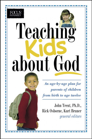 Teaching Kids About God: an Age by Age Plan for Parents of Children from Birth to Age Twelve