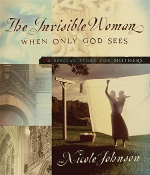 The Invisible Woman: A Special Story For Mothers