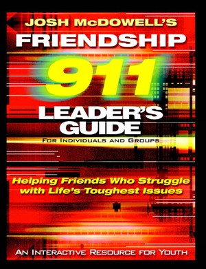 Friendship 911 Leader's Guide: for Individuals and Groups: Helping Friends Who Struggle Through Life's Toughest Issues