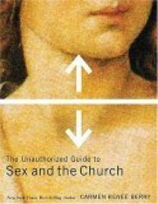 The Unauthorized Guide to Sex and the Church