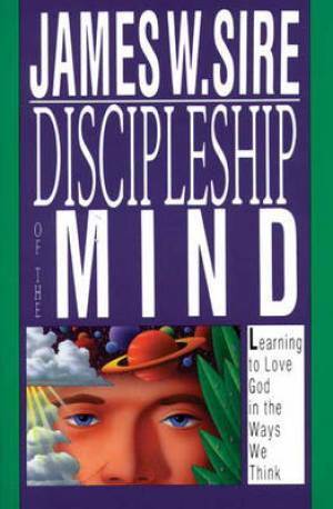 Discipleship of the Mind: Learning to Love God in the Ways We Think