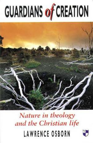 Guardians of Creation: Nature in Theology and the Christian Life