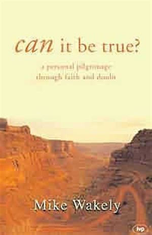 Can It Be True?: A Personal Pilgrimage Through Faith and Doubt