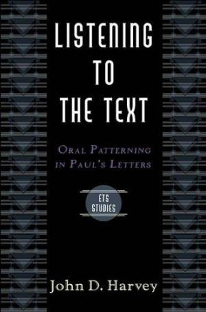 Listening to the Text: Oral Patterning in Paul's Letters