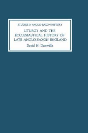 Liturgy and the Ecclesiastical History of Late Anglo-Saxon England