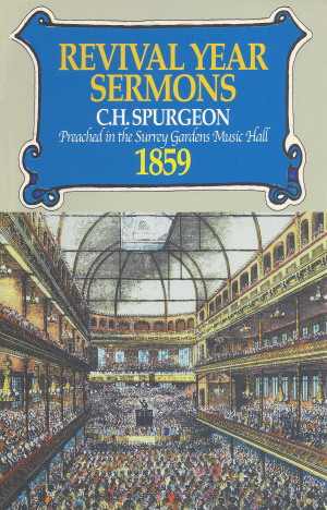 Revival Year Sermons: Preached in the Surrey Music Hall, 1859