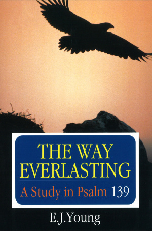 The Way Everlasting: Study in Psalm 139