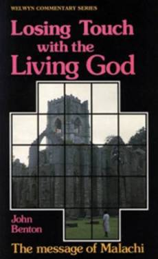 Losing Touch with the Living God : Malachi : Welwyn Commentary Series