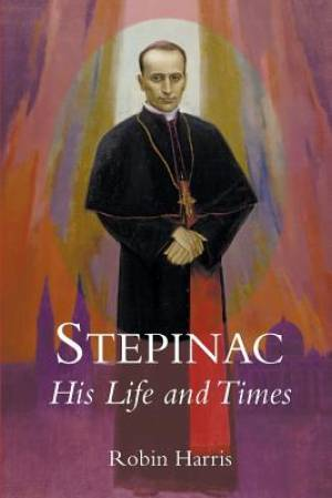 Stepinac: His Life and Times