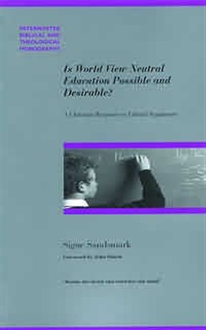 Is World View Neutral Education Possible and Desirable?: A Christian Response to Liberal Arguments