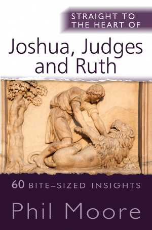 Straight to the Heart of Joshua, Judges and Ruth
