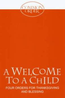 Welcome to A Child: Four Orders for Thanksgiving and Blessing