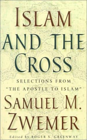 "Islam and the Cross: Selections from ""the Apostle to Islam"""
