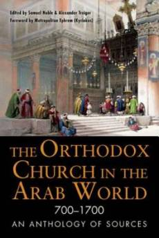 The Orthodox Church in the Arab World (700-1700)