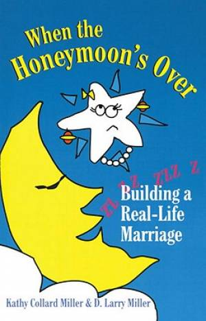 When the Honeymoon's Over: Building a Real-Life Marriage
