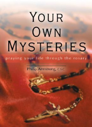 Your Own Mysteries: Praying Your Life Through the Rosary