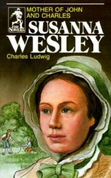 Susanna Wesley : Mother Of John And Charles