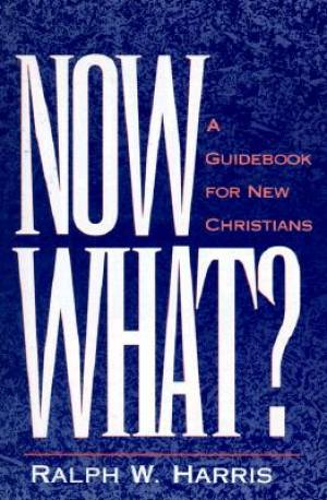 Now What : A Guide Book For New Christians
