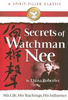 Secrets of Watchman Nee: His Life, His Teachings, His Influence