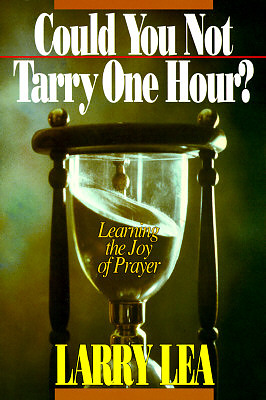 Could You Not Tarry One Hour?: Learning the Joy of Praying