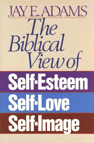 Biblical View of Self-esteem, Self-love, Self-Image