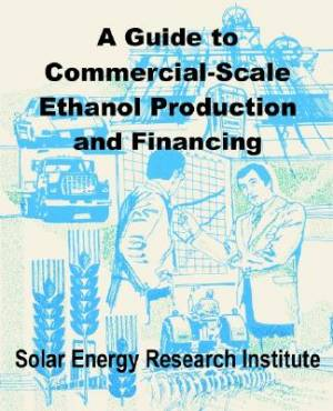 Guide to Commercial-scale Ethanol Production and Financing, a