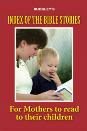 Buckley's Index of the Bible Stories for Mothers to Read to Their Children