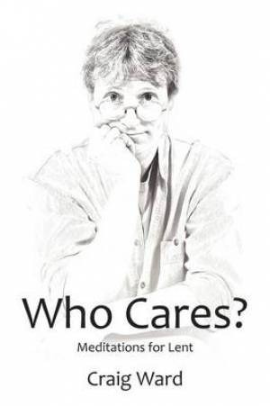 WHO CARES? Meditations for Lent