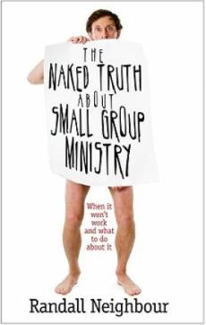 The Naked Truth About Small Group Ministry