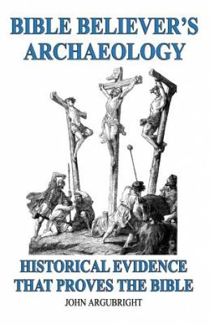Bible Believer's Archaeology, Volume 1