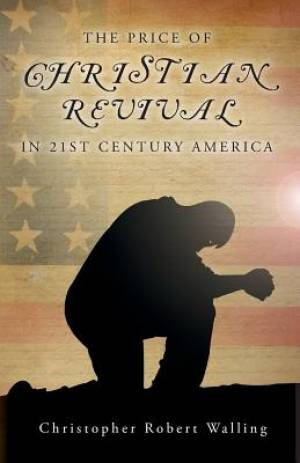 The Price of Christian Revival in 21st Century America