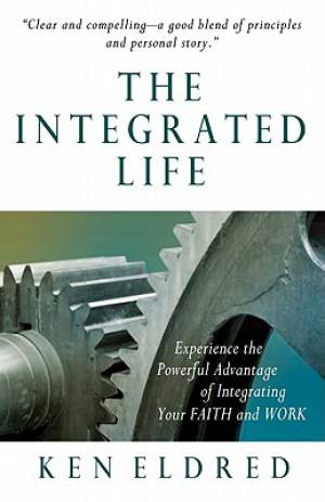 Integrated Life : Experience The Powerful Advantage Of Integrating Your Fai