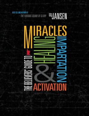 The Believers' Guide to Miracles Healing Impartation & Activation