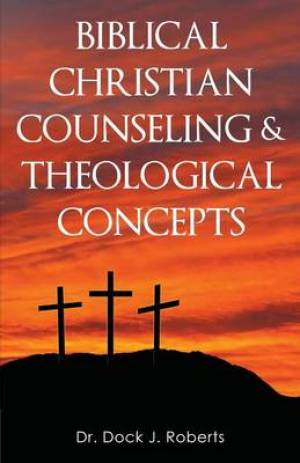 Biblical Christian Counseling & Theological Concepts