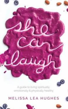 She Can Laugh: A Guide to Living Spiritually, Emotionally and Physically Healthy