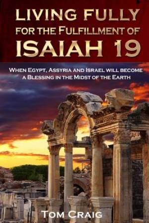 Living Fully for the Fulfillment of Isaiah 19