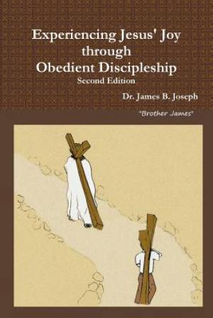 Experiencing Jesus' Joy through Obedient Discipleship: Second Edition