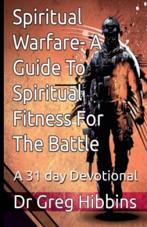 Spiritual Warfare-A Guide To Spiritual Fitness For the Battle: A 31 Day Devotional
