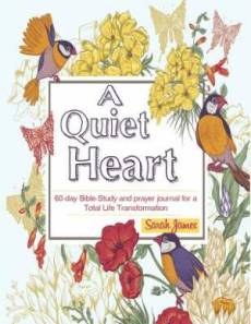 A Quiet Heart: 60-day Bible-Study and prayer journal for a Total Life Transformation