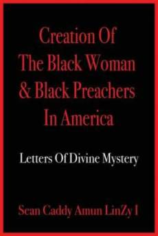 Creation Of The Black Woman & Black Preachers In America: I Letters Of Divine Mystery