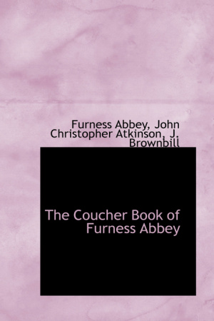 The Coucher Book of Furness Abbey