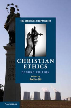 The Cambridge Companion to Christian Ethics
