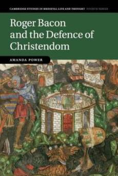 Roger Bacon and the Defence of Christendom