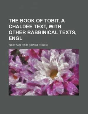 The Book of Tobit, a Chaldee Text, with Other Rabbinical Texts, Engl