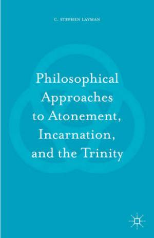 Philosophical Approaches to Atonement, Incarnation, and the Trinity
